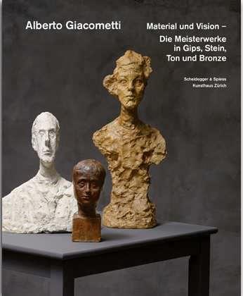 Alberto Giacometti. Material und Vision. Die Meisterwerke in Gips, Stein, Ton und Bronze (Verlag Scheidegger & Spiess AG)