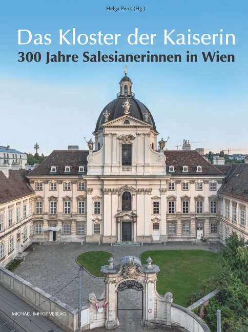 Das Kloster der Kaiserin 300 Jahre Salesianerinnen in Wien