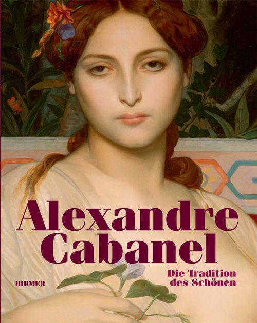 Andreas Blühm (Hg.), Alexandre Cabanel. Die Tradition des Schönen (HIRMER Verlag).