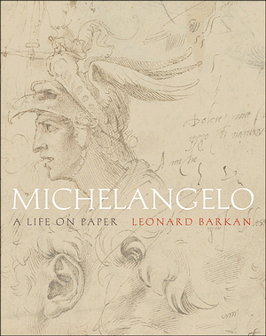 Leonard Barkan: Michelangelo: A Life on Paper, Cover (Princeton University Press).