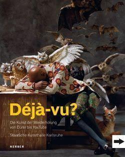 Déjà-vu?. Die Kunst der Wiederholung von Dürer bis YouTube (Kerber Verlag)