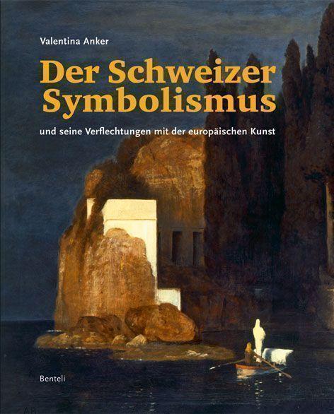 Valentina Anker, Der Schweizer Symbolismus und seine Verflechtungen mit der europäischen Kunst (Benteli)
