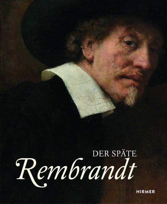 Der späte Rembrandt, 2015 (HIRMER Verlag)