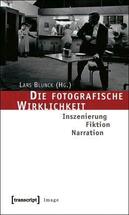 Lars Blunk (Hg.): Die fotografische Wirklichkeit. Inszenierung – Fiktion – Narration, transcript VERLAG, Bielefeld August 2010.