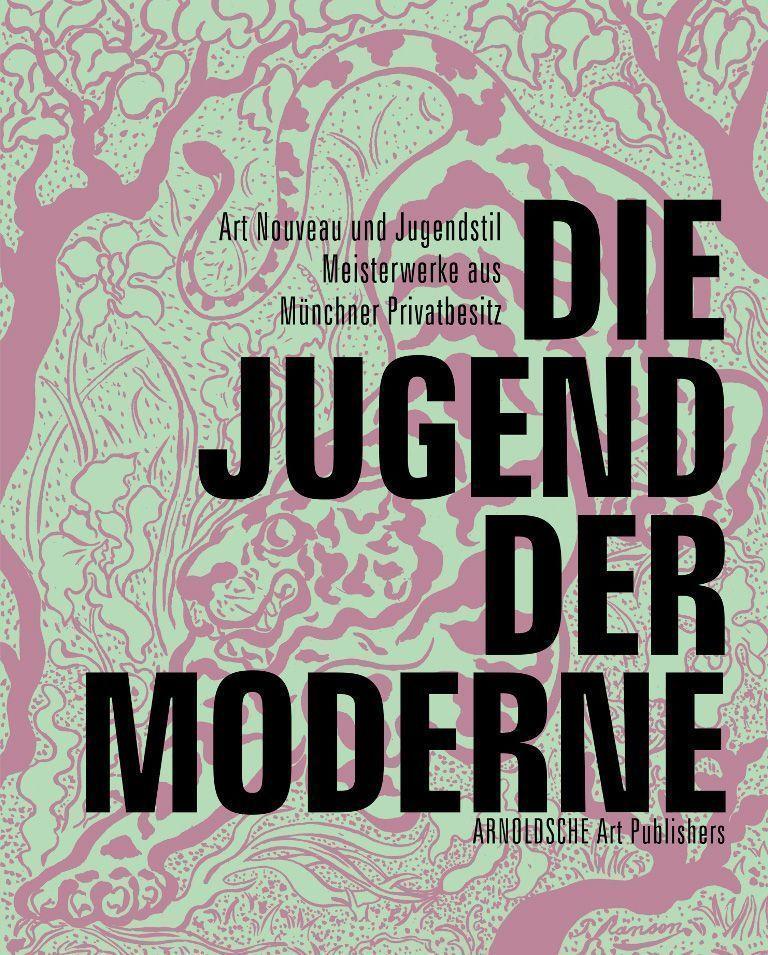 Die Jugend der Moderne. Art Nouveau und Jugendstil Meisterwerke aus Münchner Privatbesitz, 2010 (Arnoldsche Art Publishers)