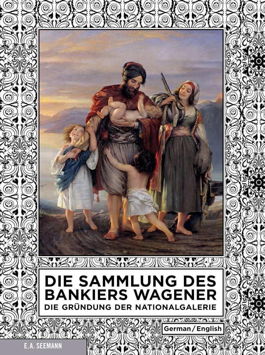 Udo Kittelmann; Birgit Verwiebe; Angelika Wesenberg (Hg.): Die Sammlung des Bankiers Wagener. Die Gründung der Nationalgalerie, Leipzig 2011 (E.A. Seemann)