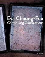 Elma Choung, Berthold Ecker, Dieter Ronte (Hg.), Eva Choung-Fux. Continuing Connections