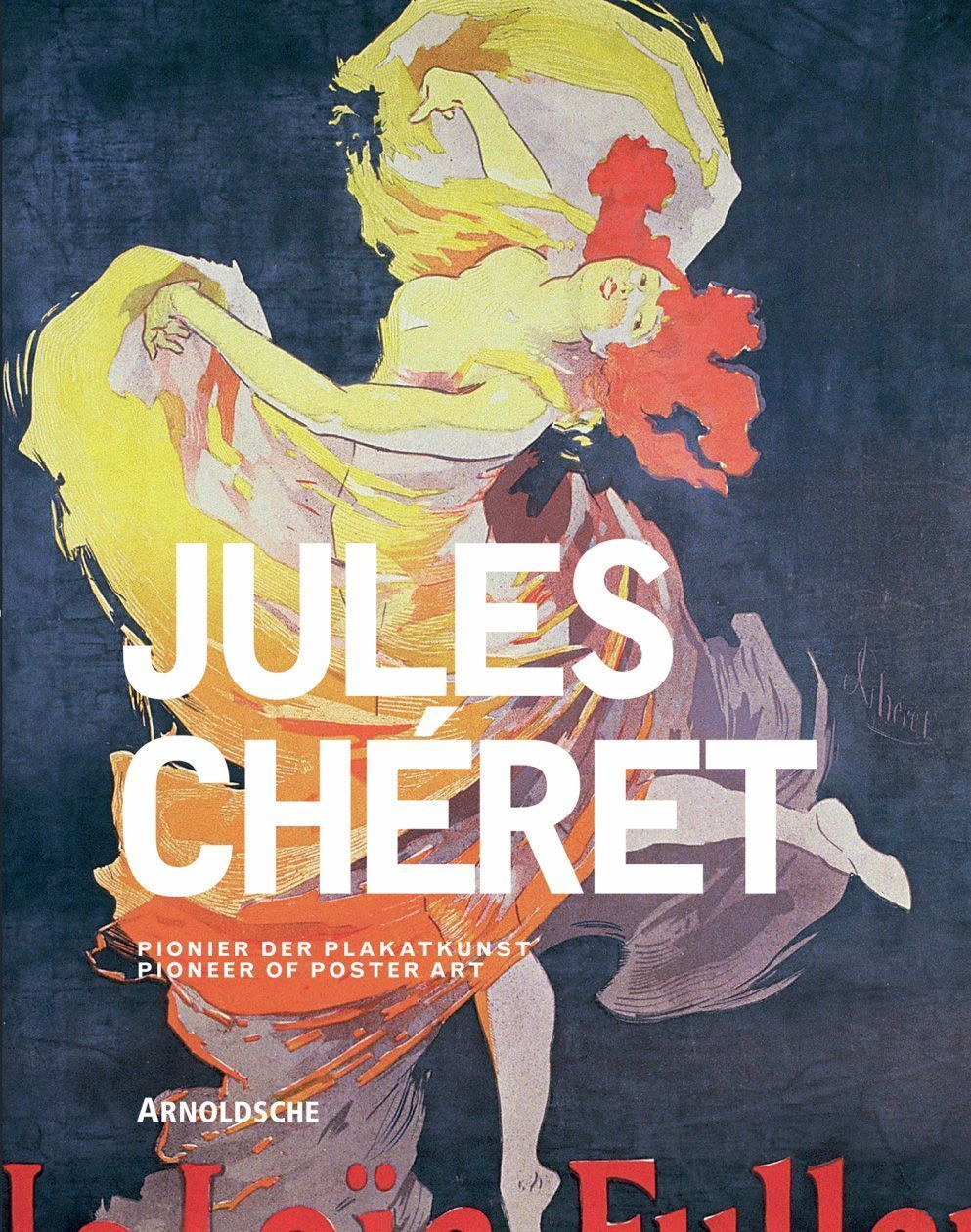 Michael Buhrs (Hg.): JULES CHÉRET. Pionier der Plakatkunst (Arnoldsche Art Publishers)