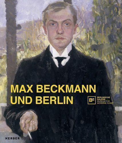 Max Beckmann und Berlin, 2015 (Kerber Verlag).