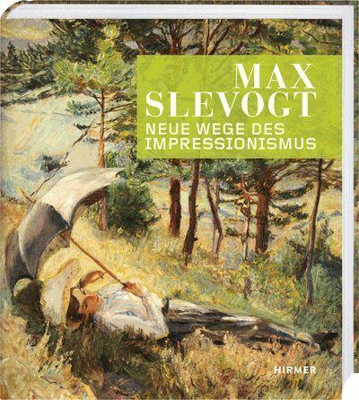 Max Slevogt - Neue Wege des Impressionismus (Cover), HIRMER 2014.