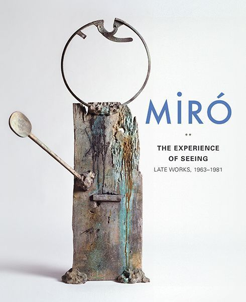 Miró. The Exerience of Seeing. Late Works, 1963–1981 (Yale University Press).